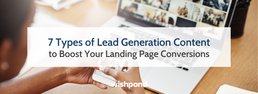 7 Types of Lead Generation Content to Boost Your Landing Page Conversions