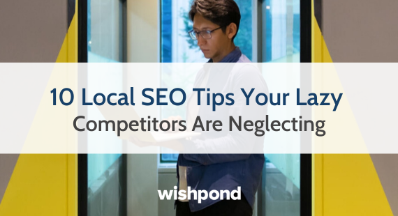 10 Local SEO Tips Your Lazy Competitors Are Neglecting