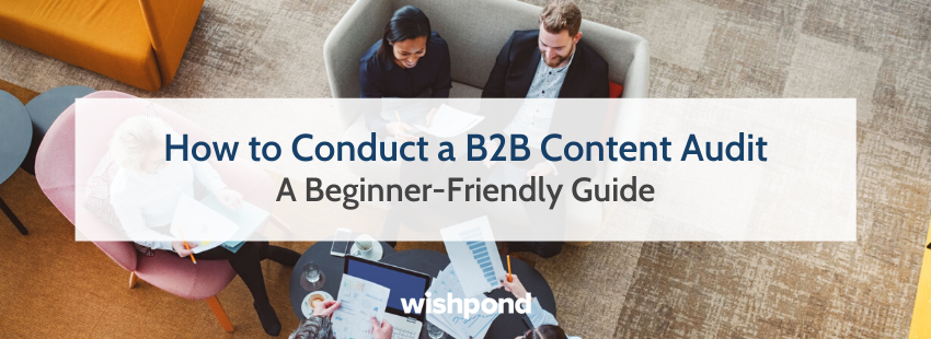 How to Conduct a B2B Content Audit: A Beginner-Friendly Guide
