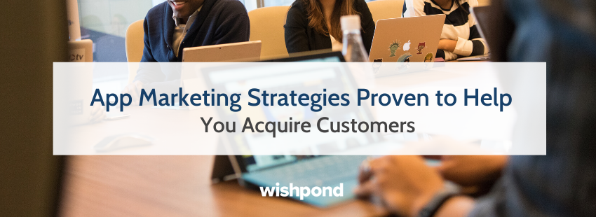 App Marketing Strategies Proven to Help You Acquire Customers