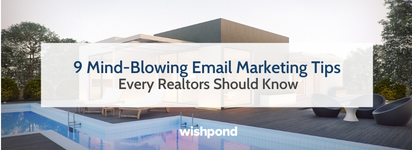 9 Mind-Blowing Email Marketing Tips Every Realtors Should Know