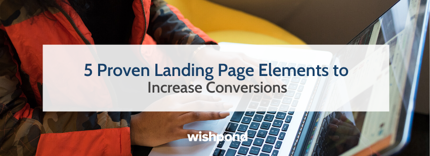 5 Proven Landing Page Elements to Increase Conversions