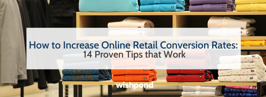 How to Increase Online Retail Conversion Rates: 14 Proven Tips that Work