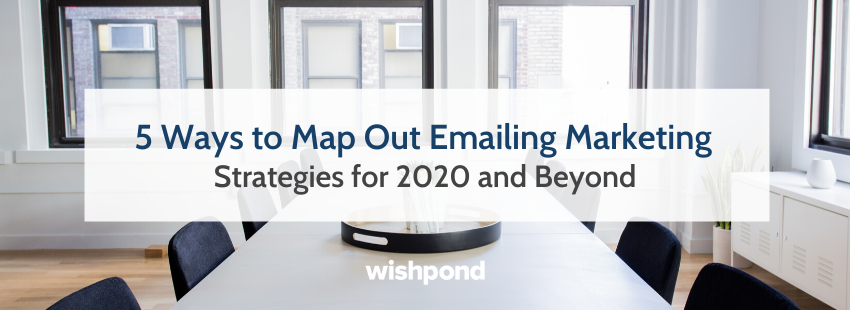 5 Ways to Map Out Emailing Marketing Strategies for 2020 and Beyond