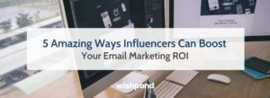 5 Amazing Ways Influencers Can Boost Your Email Marketing ROI