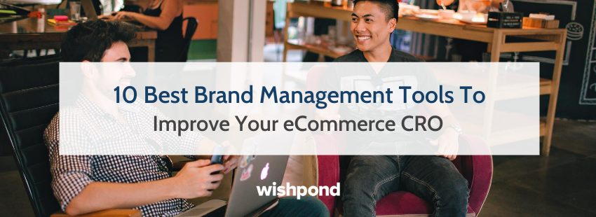 10 Best Brand Management Tools To Improve Your eCommerce CRO