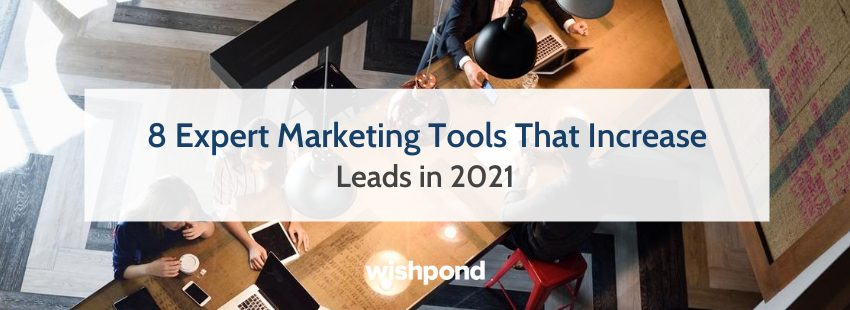 8 Expert Marketing Tools That Increase Leads in 2021