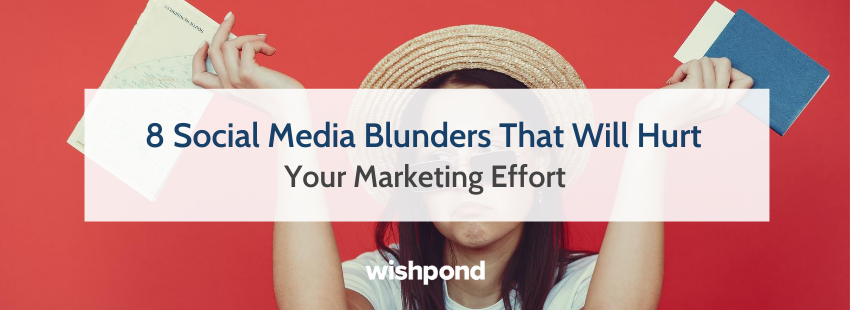 8 Social Media Mistakes That Will Hurt Your Marketing Effort