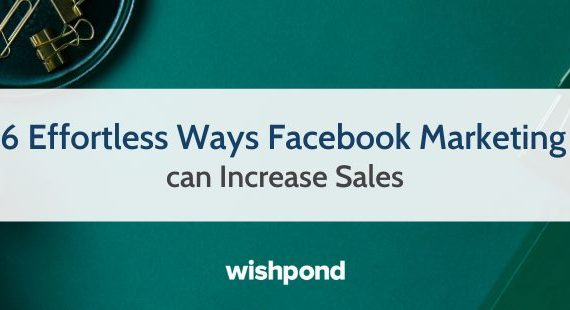 6 Effortless Ways Facebook Marketing can Increase Sales