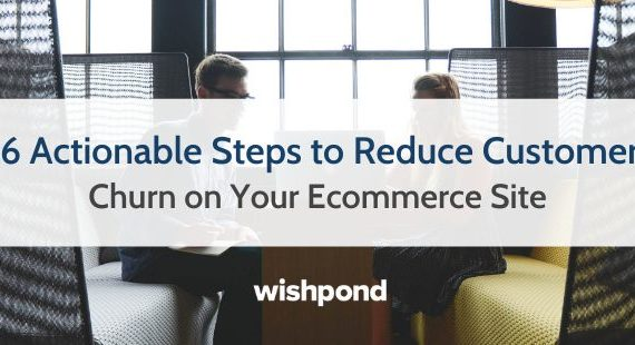 6 Actionable Steps to Reduce Customer Churn on Your Ecommerce Site