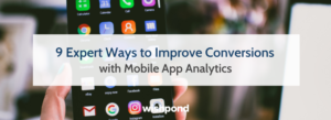 9 Expert Ways to Improve Conversions with Mobile App Analytics