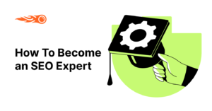 How to Become an SEO Expert (What it Really Takes in 2021 and Beyond)