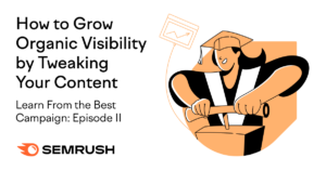 Learn From the Best Episode II: How to Grow Organic Visibility by Tweaking Your Content